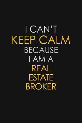 I Can't Keep Calm Because I Am A Real Estate Broker by Blue Stone Publishers