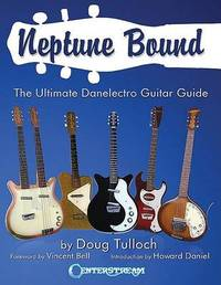 Neptune Bound: The Ultimate Danelectro Guitar Guide by Doug Tulloch image