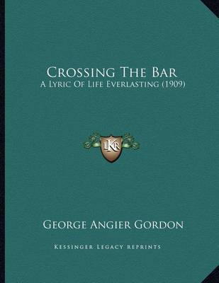 Crossing the Bar: A Lyric of Life Everlasting (1909) by George Angier Gordon