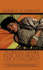 Yearning Desire for Intimacy and Fulfillment: Compassionate and Emotional Needs by Elder G. E. Johnson