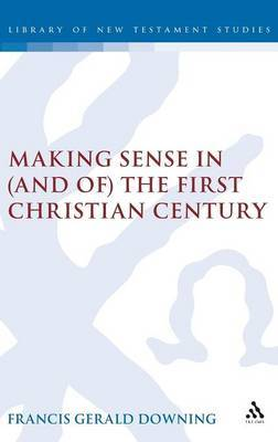 Making Sense in (and of) the First Christian Century by F.Gerald Downing