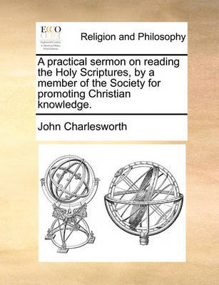 A Practical Sermon on Reading the Holy Scriptures, by a Member of the Society for Promoting Christian Knowledge by John Charlesworth