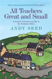 All Teachers Great and Small (Book 1) by Andy Seed
