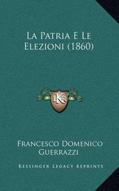 La Patria E Le Elezioni (1860) by Francesco Domenico Guerrazzi