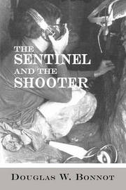 The Sentinel and the Shooter by Douglas W. Bonnot
