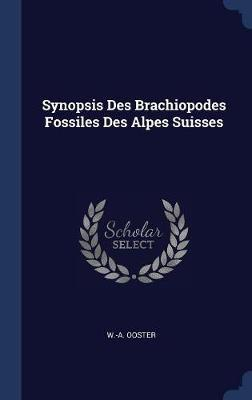 Synopsis Des Brachiopodes Fossiles Des Alpes Suisses by W -A Ooster