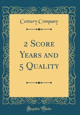 2 Score Years and 5 Quality (Classic Reprint) by Century Company