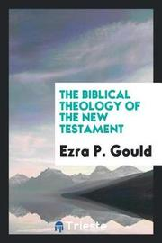 The Biblical Theology of the New Testament by Ezra P. Gould image