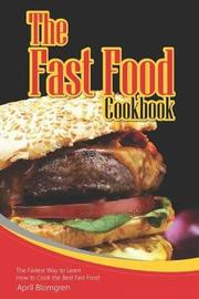 The Fast Food Cookbook by April Blomgren