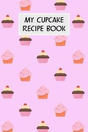 My Cupcake Recipe Book by M Cassidy