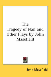 The Tragedy of Nan and Other Plays by John Masefield by John Masefield image