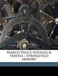 Marco Paul's Voyages & Travels : Springfield Armory by Jacob Abbott