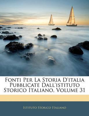 Fonti Per La Storia D'Italia Pubblicate Dall'istituto Storico Italiano, Volume 31 by Istituto Storico Italiano image
