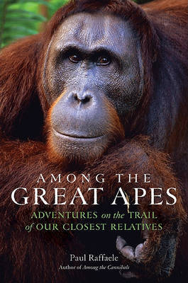 Among the Great Apes: Adventures on the Trail of Our Closest Relatives by Paul Raffaele image