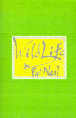 Wild Life: Volume 1 by Pat Neal