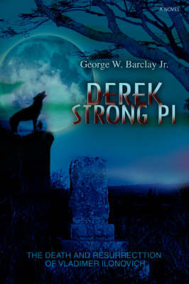 Derek Strong Pi: The Death and Resurrecttion of Vladimer Ilonovich by George W Barclay Jr