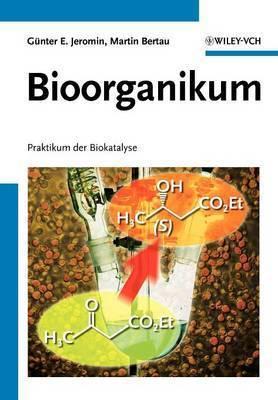 Bioorganikum: Praktikum der Biokatalyse by Gunter E. Jeromin