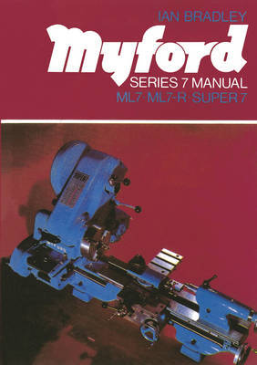 Myford Series 7 Manual by Ian C Bradley