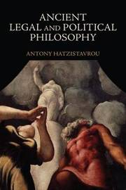 Ancient Legal and Political Philosophy by Antony Hatzistavrou