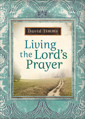 Living the Lord's Prayer by David Timms
