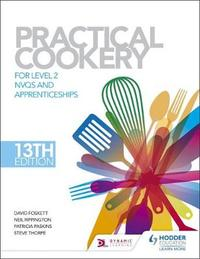 Practical Cookery, 13th Edition for Level 2 NVQs and Apprenticeships by David Foskett