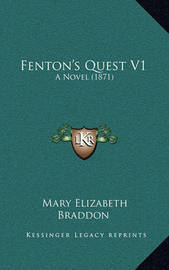 Fenton's Quest V1: A Novel (1871) by Mary , Elizabeth Braddon