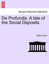 de Profundis. a Tale of the Social Deposits. by William Gilbert