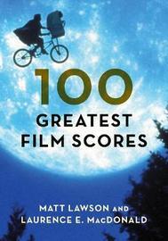 100 Greatest Film Scores by Matt Lawson
