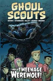 Ghoul Scouts: I Was a Tweenage Werewolf by Steve Bryant