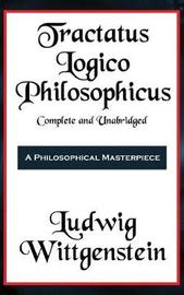Tractatus Logico-Philosophicus Complete and Unabridged by Ludwig Wittgenstein