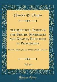 Alphabetical Index of the Births, Marriages and Deaths, Recorded in Providence, Vol. 14 by Charles V Chapin image