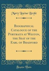 Biographical Catalogue of the Portraits at Weston, the Seat of the Earl of Bradford (Classic Reprint) by Mary Louisa Boyle image