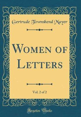 Women of Letters, Vol. 2 of 2 (Classic Reprint) by Gertrude Townshend Mayer