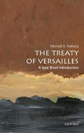 The Treaty of Versailles: A Very Short Introduction by Michael S Neiberg
