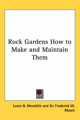 Rock Gardens How to Make and Maintain Them by Lewis B. Meredith image