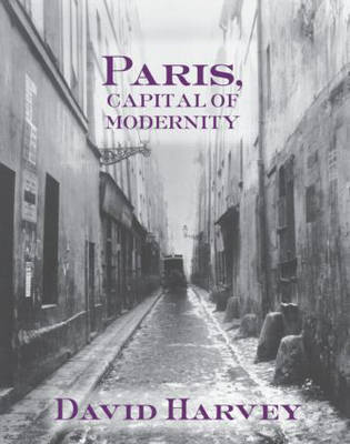 Paris, Capital of Modernity by David Harvey