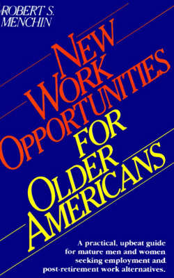 New Work Opportunities for Older Americans by Robert S. Menchin
