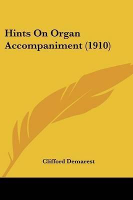Hints on Organ Accompaniment (1910) by Clifford Demarest