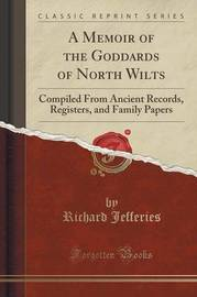 A Memoir of the Goddards of North Wilts by Richard Jefferies
