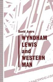 Wyndham Lewis and Western Man by David Ayers