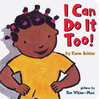 I Can Do it Too by Karen Baicker