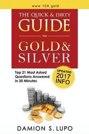 The Quick & Dirty Guide to Gold & Silver by Damion S Lupo