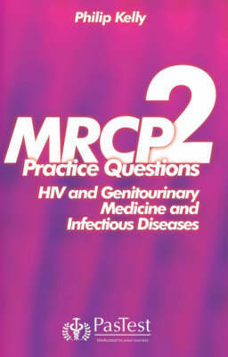 MRCP 2: Practice Questions Infectious Diseases and HIV Medicine by Philip Kelly