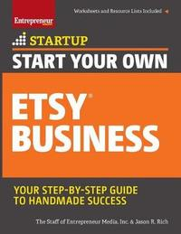 Start Your Own Etsy Business by Jason R Rich