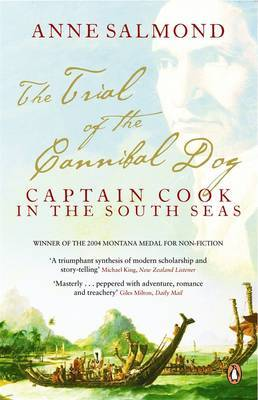 The Trial of the Cannibal Dog: Captain Cook in the South Seas by Anne Salmond