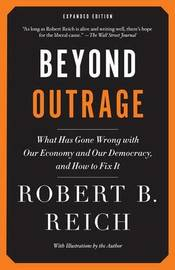 Beyond Outrage by Robert B Reich