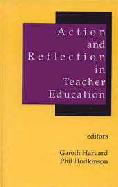 Action and Reflection in Teacher Education by Gareth Rees Harvard