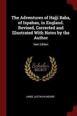 The Adventures of Hajji Baba, of Ispahan, in England. Revised, Corrected and Illustrated with Notes by the Author by James Justinian Morier image
