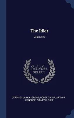 The Idler; Volume 26 by Jerome Klapka Jerome image