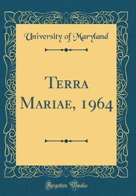 Terra Mariae, 1964 (Classic Reprint) by University Of Maryland